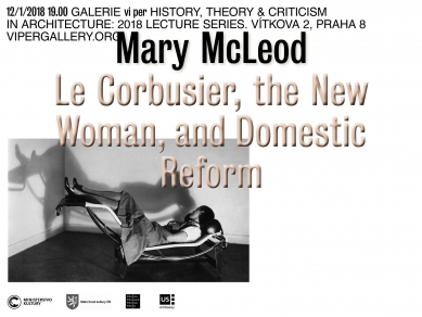 Mary McLeod: Le Corbusier, the New Woman, and Domestic Reform - Pozvánka na přednášku